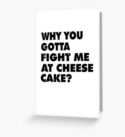 Dont Fight Me at Cheesecake Greeting Card