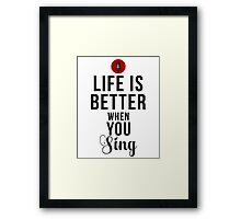 Life Is Better When You Sing Framed Print