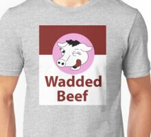 Wadded Beef Unisex T-Shirt