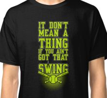 It don't mean a thing If you ain't got that swing. Classic T-Shirt