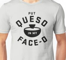 Put Queso In My Face Unisex T-Shirt