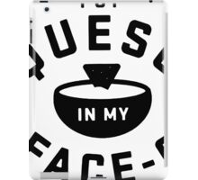 Put Queso In My Face iPad Case/Skin