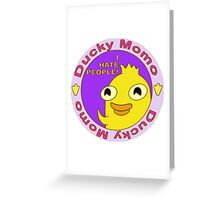 Ducky Momo hates people  Greeting Card