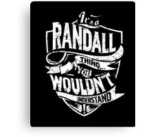 It's A Randall Thing You Wouldn't Understand T-Shirt Canvas Print