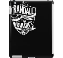 It's A Randall Thing You Wouldn't Understand T-Shirt iPad Case/Skin