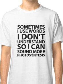 Sometimes I Use Words Classic T-Shirt