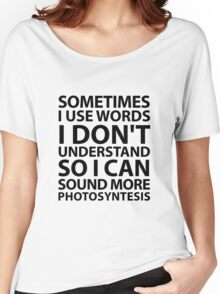 Sometimes I Use Words Women's Relaxed Fit T-Shirt