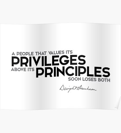 privileges above its principles - eisenhower Poster