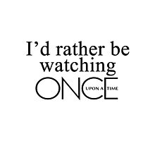 I'd rather be watching Once Upon a Time Photographic Print