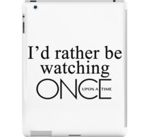 I'd rather be watching Once Upon a Time iPad Case/Skin
