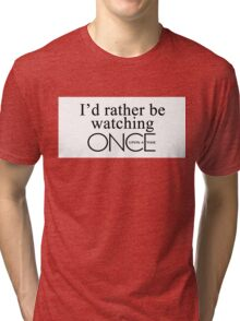 I'd rather be watching Once Upon a Time Tri-blend T-Shirt
