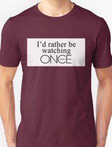 I'd rather be watching Once Upon a Time Unisex T-Shirt