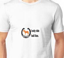 I only ride half Ass Unisex T-Shirt