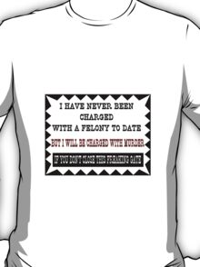 I have never been charged with a felony to date T-Shirt