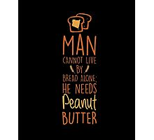 Man Cannot Live Bread Peanut Butter Meal Toast Funny T-Shirt Photographic Print