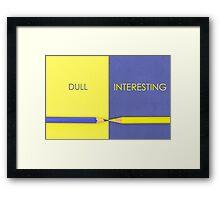 Dull versus Interesting contrast concept Framed Print