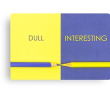 Dull versus Interesting contrast concept Canvas Print