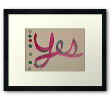 Yes! Be a Yes person! Say Yes! Framed Print