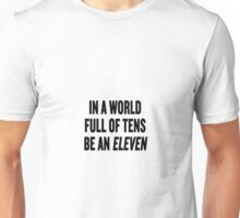 "Stranger Things ""In a world full of tens be an Eleven"" Unisex T-Shirt"