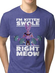 I'm Kitten Swole Right Meow (Beerus) Tri-blend T-Shirt