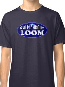 ASK ME ABOUT LOOM - THE SECRET OF MONKEY ISLAND Classic T-Shirt