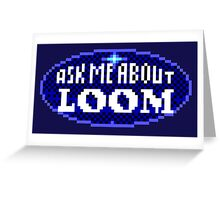 ASK ME ABOUT LOOM - THE SECRET OF MONKEY ISLAND Greeting Card