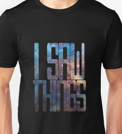 I saw things . I've seen things you people wouldn't believe - Blade Runner Unisex T-Shirt