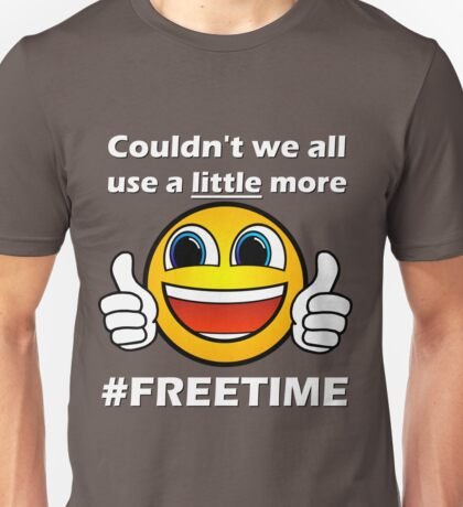 Couldn't we all use a little more freetime? Unisex T-Shirt