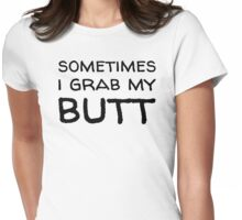 Sometimes I Grab My Butt - Black Text Womens Fitted T-Shirt