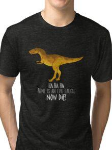 Evil laugh - darker backgrounds Tri-blend T-Shirt