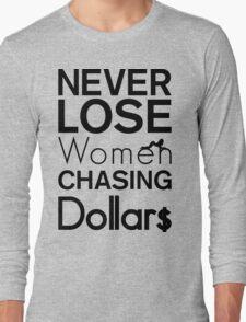 Never Lose Women Chasing Dollars   Fresh Thread Shop Long Sleeve T-Shirt