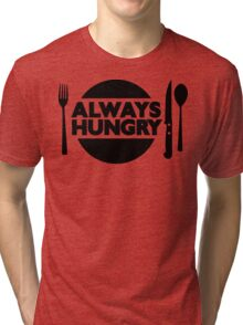 Always Hungry [Dinner] | Stay Hungry Stay Foolish Shirts Tri-blend T-Shirt