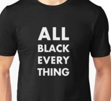 All Black Everything Unisex T-Shirt