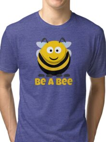 Be A Bee Cool Cute Funny Cartoon T-Shirts and Gifts Tri-blend T-Shirt