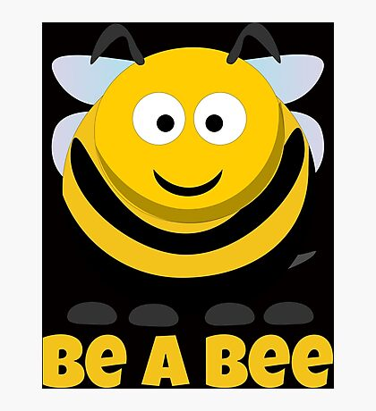 Be A Bee Cool Cute Funny Cartoon T-Shirts and Gifts Photographic Print