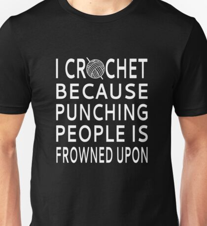 I Crochet Because Punching People Is Frowned Upon Unisex T-Shirt