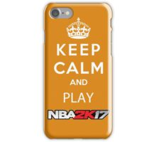 KEEP CALM AND PLAY NBA 2K17 iPhone Case/Skin