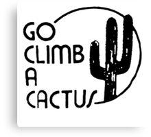 Go Climb A CACTUS Canvas Print