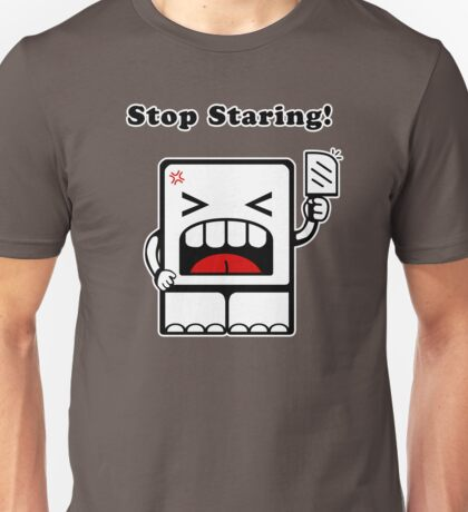 Stop Staring!! Unisex T-Shirt