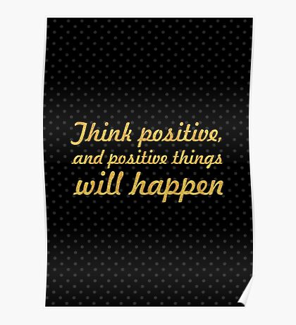 Think positive... Inspirational Quote Poster
