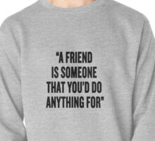 """Stranger Things """"A friend is someone that youd do anything for"""" Pullover"""
