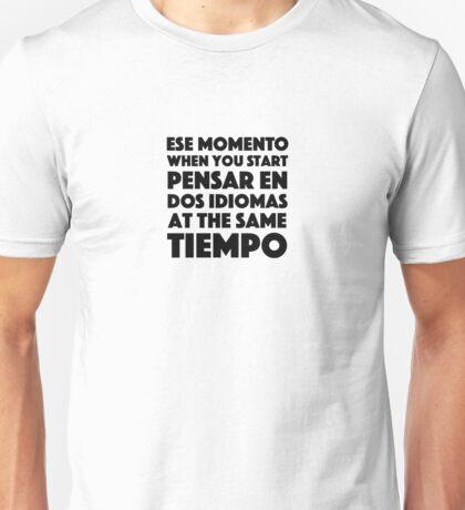 Ese Momento When You Start Funny Spanish/English Language Student Unisex T-Shirt