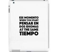 Ese Momento When You Start Funny Spanish/English Language Student iPad Case/Skin