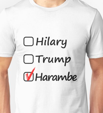 I would have voted for Harambe Unisex T-Shirt