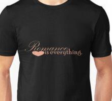 Romance is everything Unisex T-Shirt