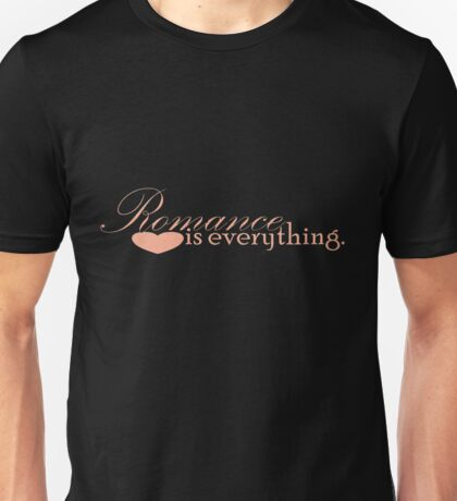 Romance is everything Unisex T-Shirt