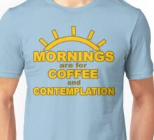 Mornings Are For Coffee and Contemplation Unisex T-Shirt