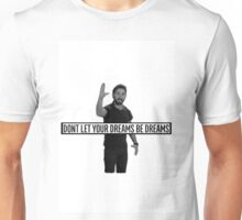 Dont let your dreams be dreams Shia Labeouf Just do it Unisex T-Shirt