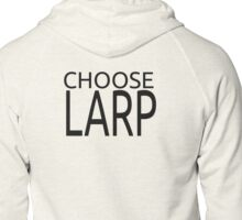 Choose Larp Black Text Zipped Hoodie