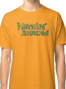 Horsin' Around Vintage T-shirt  Classic T-Shirt